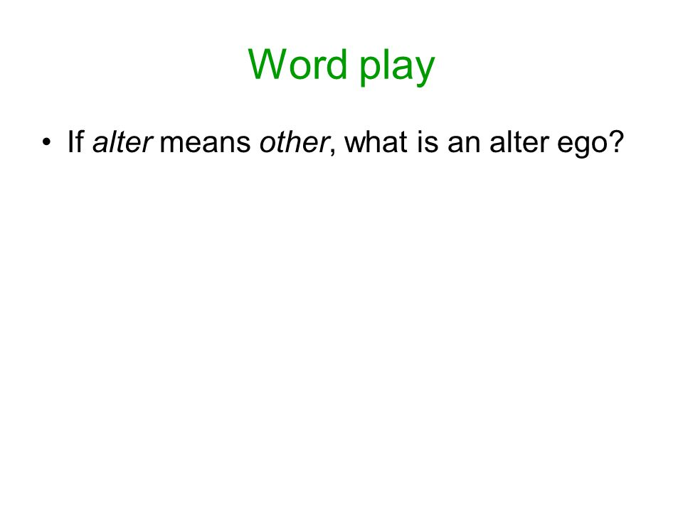 Word play If alter means other, what is an alter ego