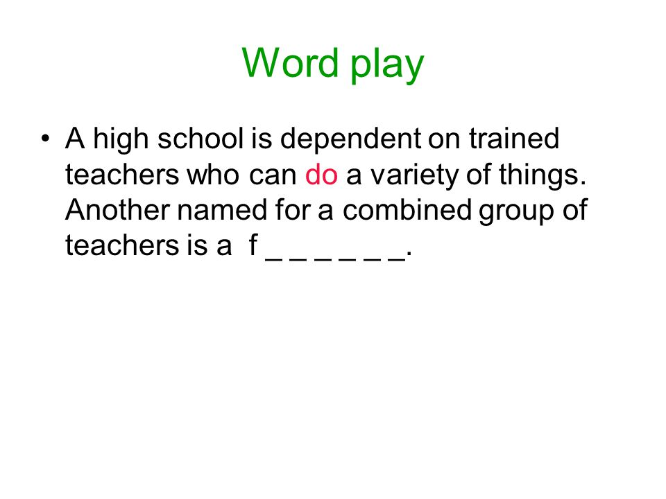Word play A high school is dependent on trained teachers who can do a variety of things.