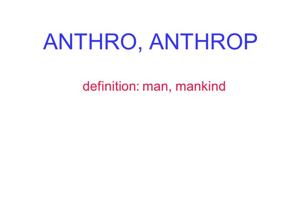ANTHRO, ANTHROP definition: man, mankind