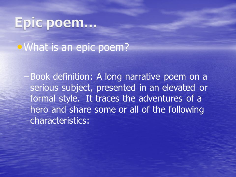 What is an epic poem? – –Book definition: A long narrative poem on a serious subject, presented in an elevated or formal style. It traces the adventur