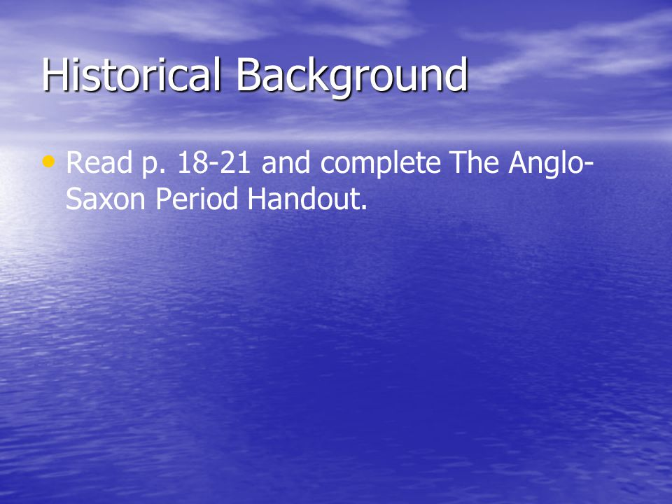 Historical Background Read p. 18-21 and complete The Anglo- Saxon Period Handout.