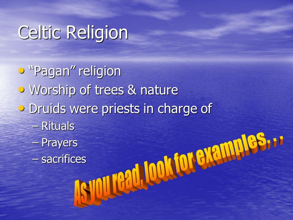 "Celtic Religion ""Pagan"" religion ""Pagan"" religion Worship of trees & nature Worship of trees & nature Druids were priests in charge of Druids were pri"