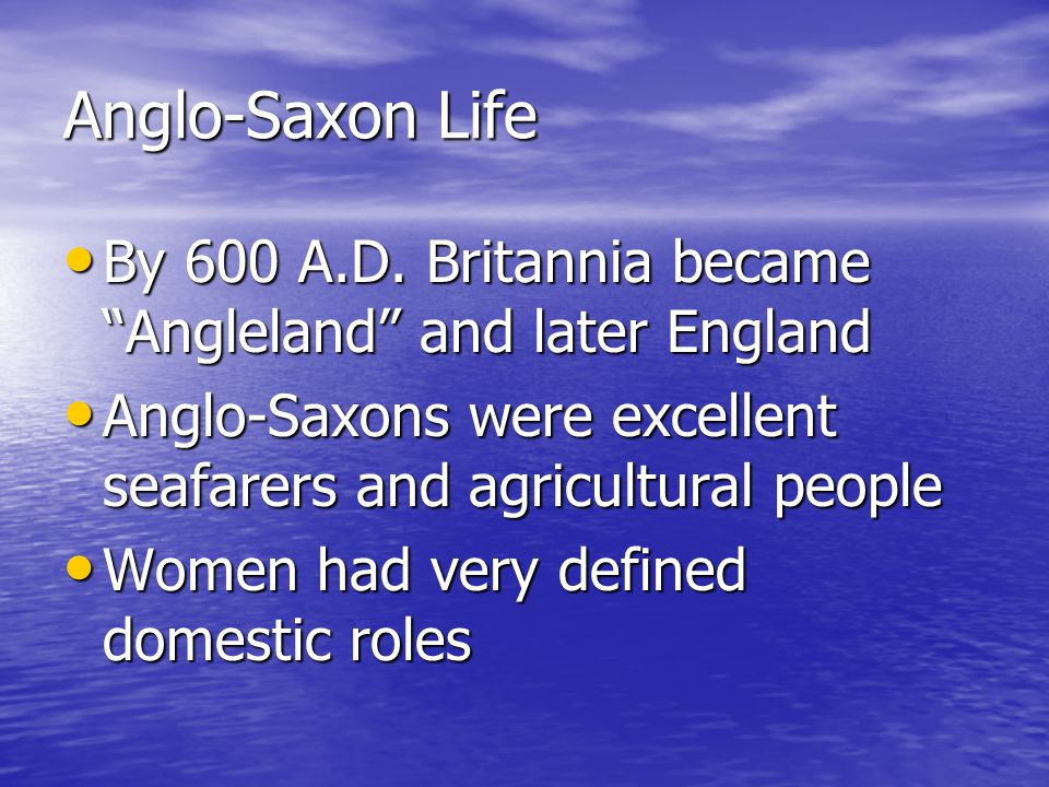 """Anglo-Saxon Life By 600 A.D. Britannia became """"Angleland"""" and later England By 600 A.D. Britannia became """"Angleland"""" and later England Anglo-Saxons we"""