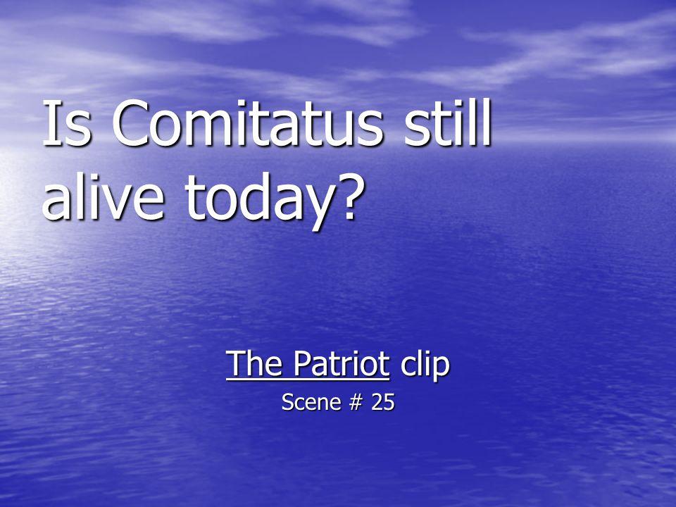 Is Comitatus still alive today? The Patriot clip Scene # 25