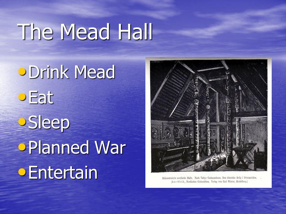 The Mead Hall Drink Mead Drink Mead Eat Eat Sleep Sleep Planned War Planned War Entertain Entertain