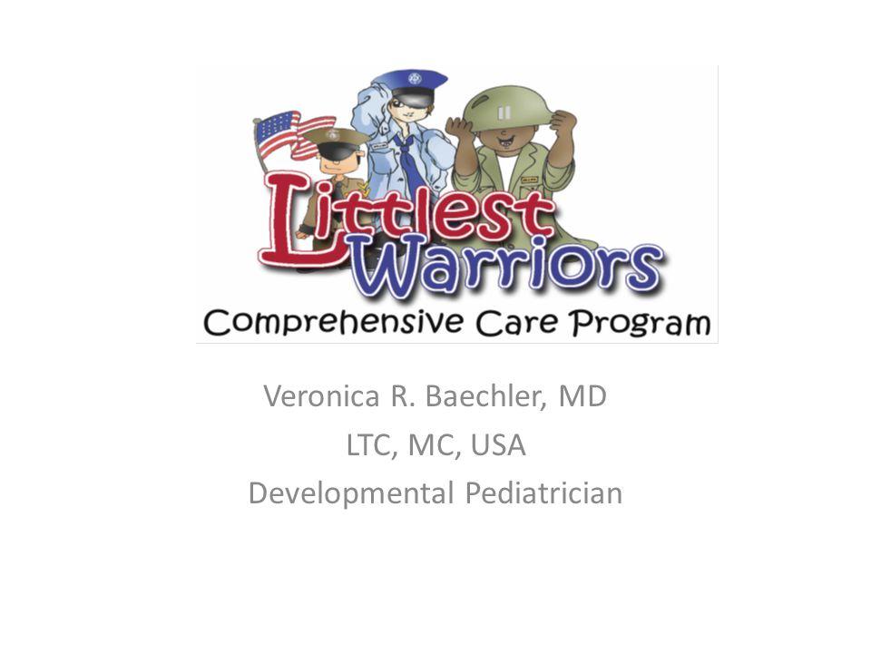 Veronica R. Baechler, MD LTC, MC, USA Developmental Pediatrician