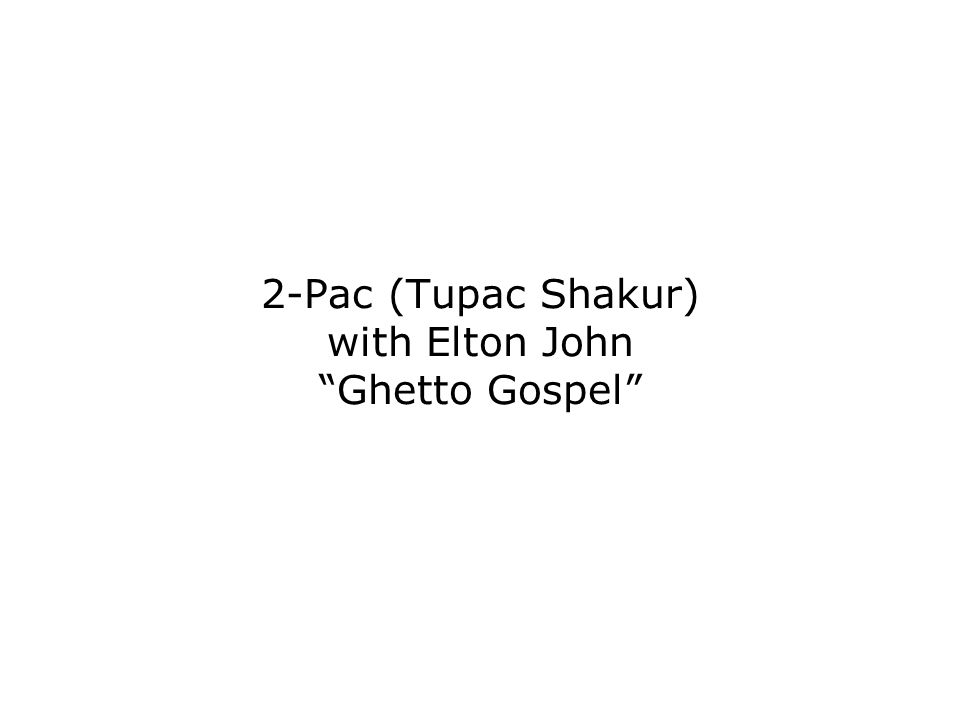 2-Pac (Tupac Shakur) with Elton John Ghetto Gospel