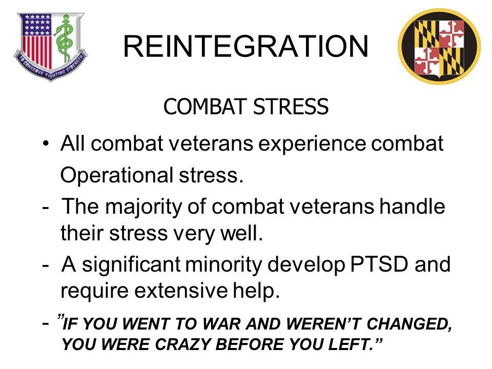 REINTEGRATION All combat veterans experience combat Operational stress.