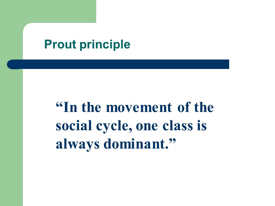 "Prout principle ""In the movement of the social cycle, one class is always dominant."""