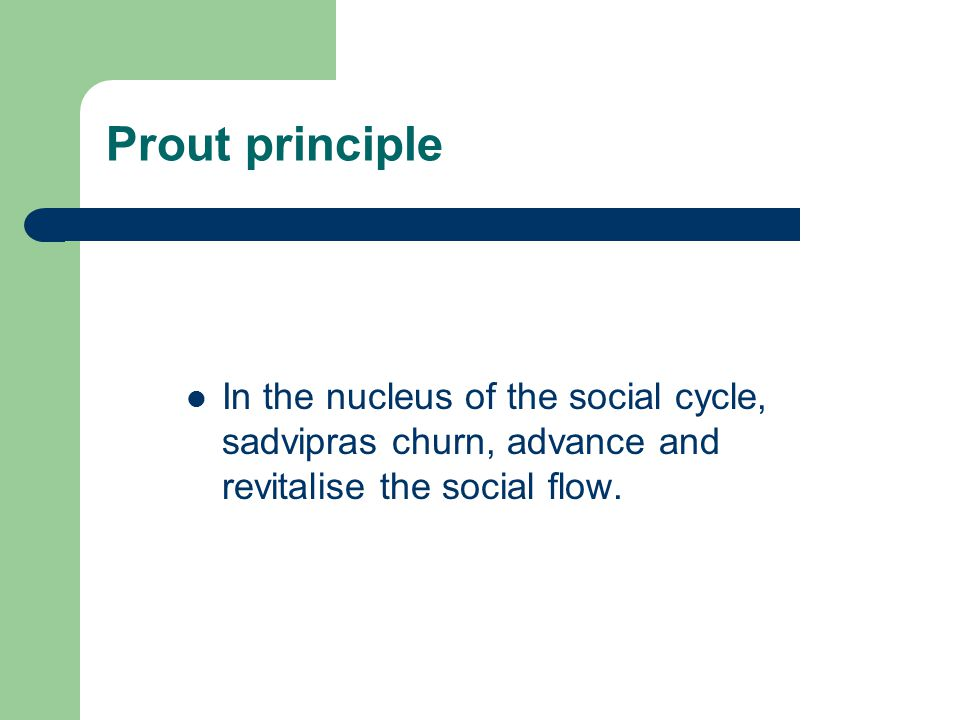 Prout principle In the nucleus of the social cycle, sadvipras churn, advance and revitalise the social flow.