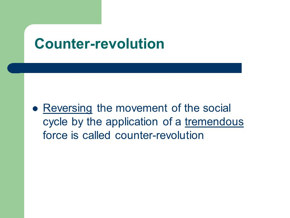 Counter-revolution Reversing the movement of the social cycle by the application of a tremendous force is called counter-revolution