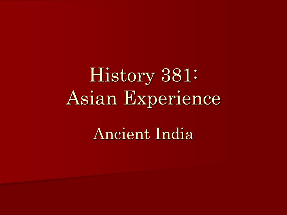 History 381: Asian Experience Ancient India