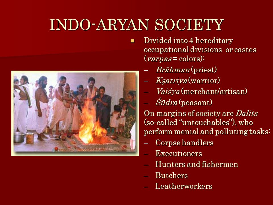 INDO-ARYAN SOCIETY Divided into 4 hereditary occupational divisions or castes (varņas = colors): Divided into 4 hereditary occupational divisions or c