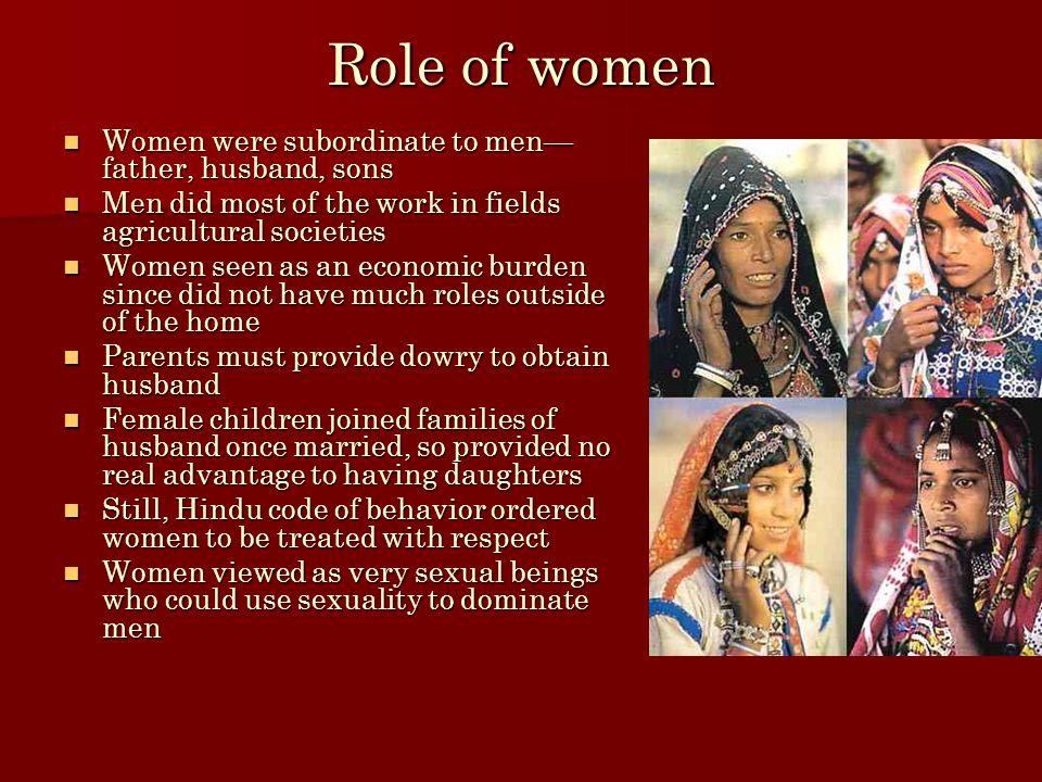 Role of women Women were subordinate to men— father, husband, sons Women were subordinate to men— father, husband, sons Men did most of the work in fi