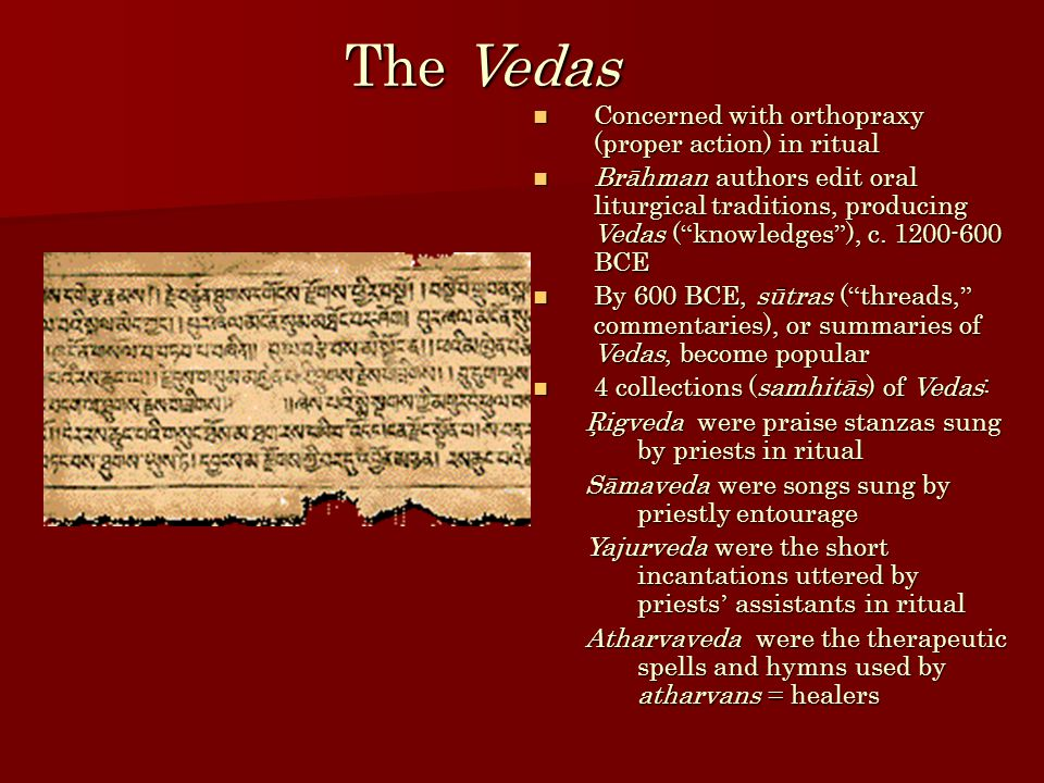 The Vedas Concerned with orthopraxy (proper action) in ritual Concerned with orthopraxy (proper action) in ritual Brāhman authors edit oral liturgical traditions, producing Vedas ( knowledges ), c.