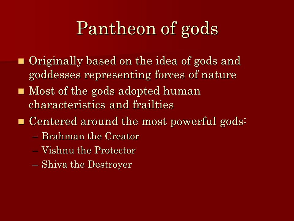 Pantheon of gods Originally based on the idea of gods and goddesses representing forces of nature Originally based on the idea of gods and goddesses r