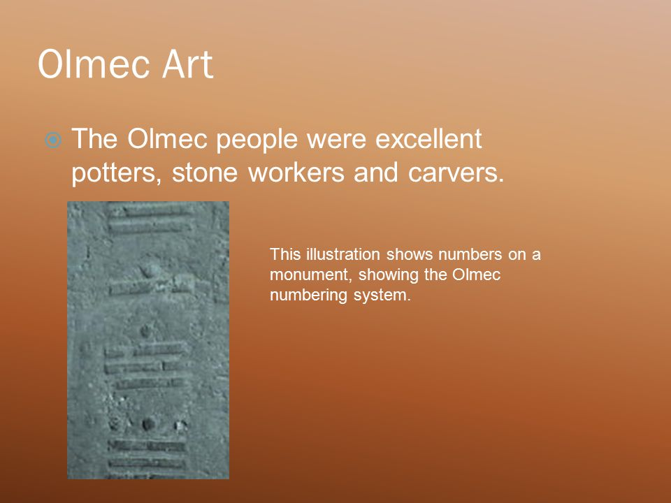 Olmec Art  The Olmec people were excellent potters, stone workers and carvers.