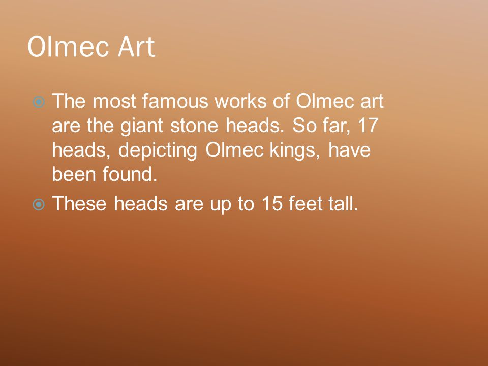 Olmec Art  The most famous works of Olmec art are the giant stone heads.