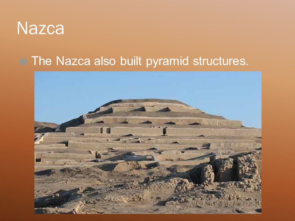  The Nazca also built pyramid structures.