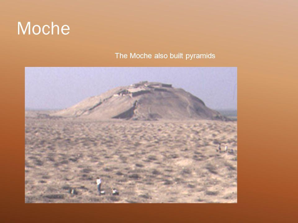 Moche The Moche also built pyramids