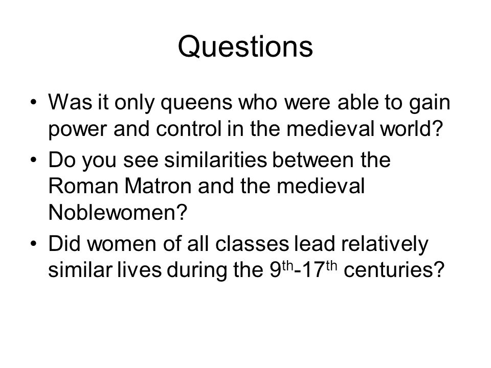 Questions Was it only queens who were able to gain power and control in the medieval world.