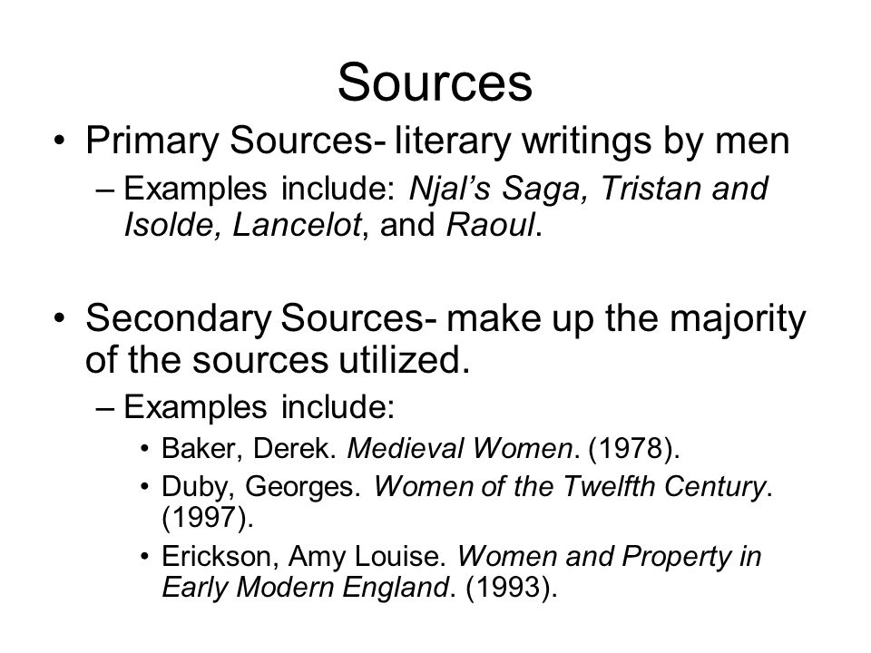 Sources Primary Sources- literary writings by men –Examples include: Njal's Saga, Tristan and Isolde, Lancelot, and Raoul.