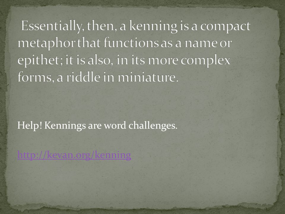 Help! Kennings are word challenges. http://kevan.org/kenning