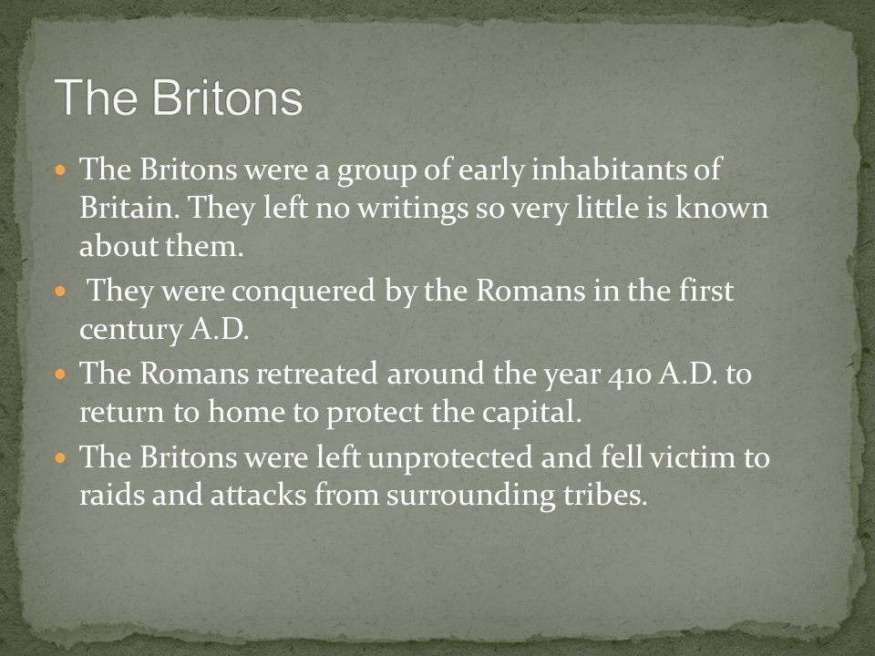 The Britons were a group of early inhabitants of Britain.