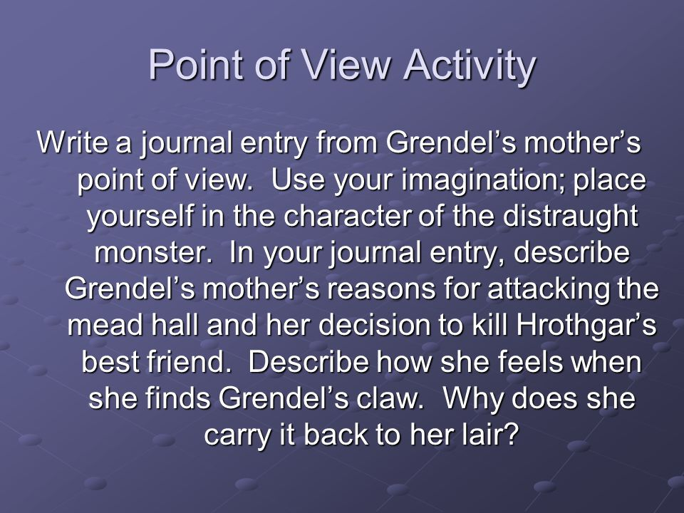 Point of View Activity Write a journal entry from Grendel's mother's point of view.