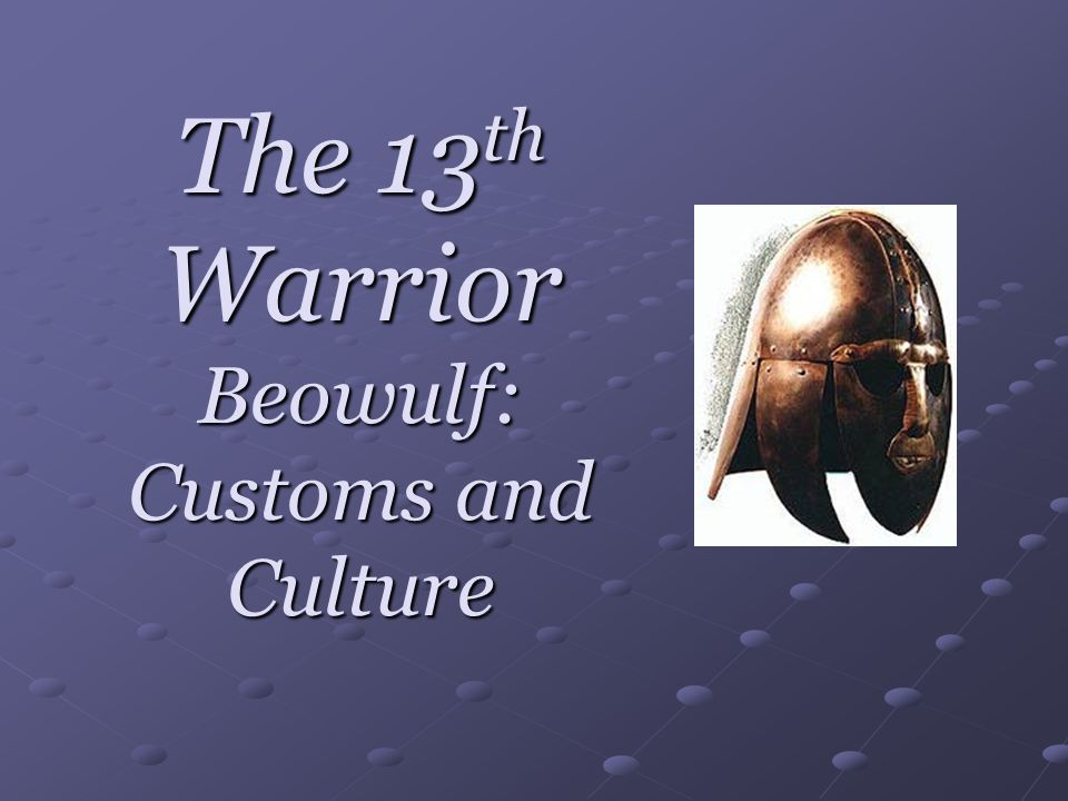 The 13 th Warrior Beowulf: Customs and Culture