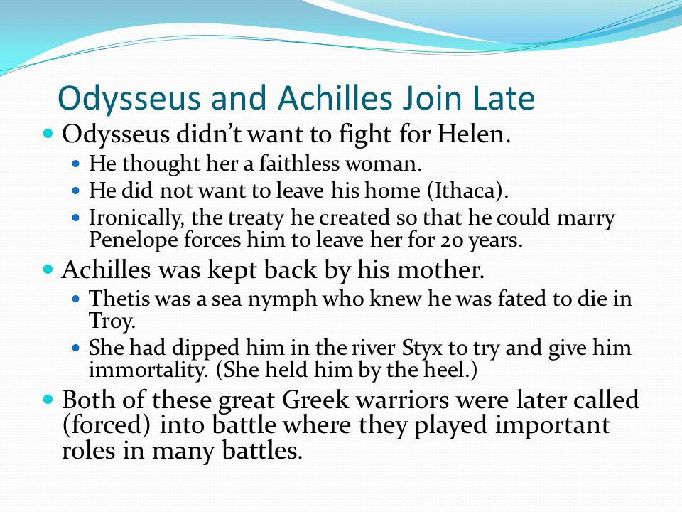 Odysseus and Achilles Join Late Odysseus didn't want to fight for Helen.