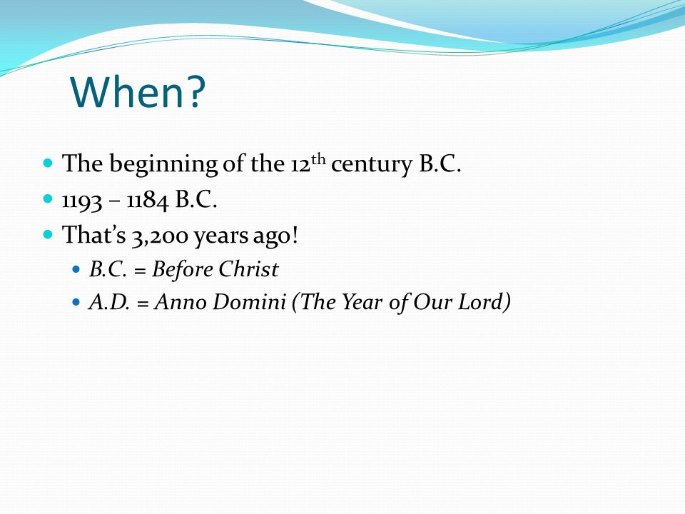 When. The beginning of the 12 th century B.C. 1193 – 1184 B.C.