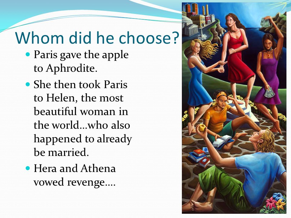 Whom did he choose. Paris gave the apple to Aphrodite.