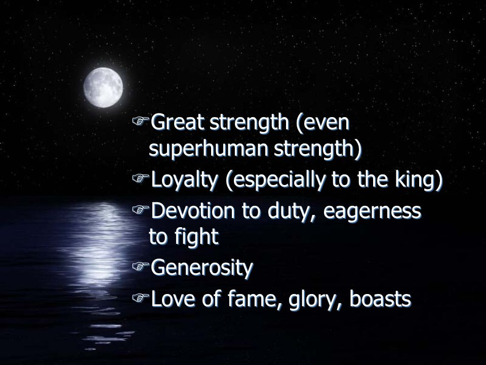 FGreat strength (even superhuman strength) FLoyalty (especially to the king) FDevotion to duty, eagerness to fight FGenerosity FLove of fame, glory, boasts FGreat strength (even superhuman strength) FLoyalty (especially to the king) FDevotion to duty, eagerness to fight FGenerosity FLove of fame, glory, boasts