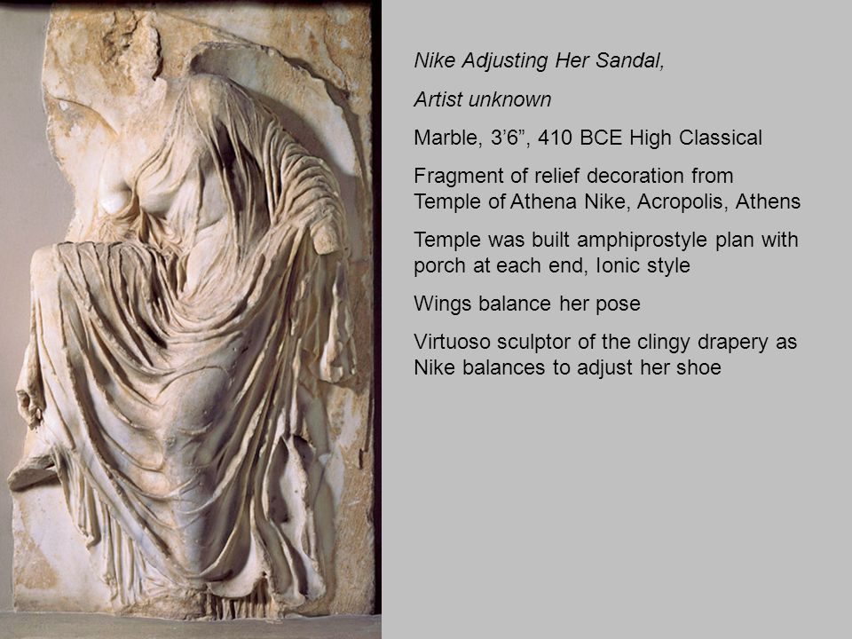 "Nike Adjusting Her Sandal, Artist unknown Marble, 3'6"", 410 BCE High Classical Fragment of relief decoration from Temple of Athena Nike, Acropolis, At"