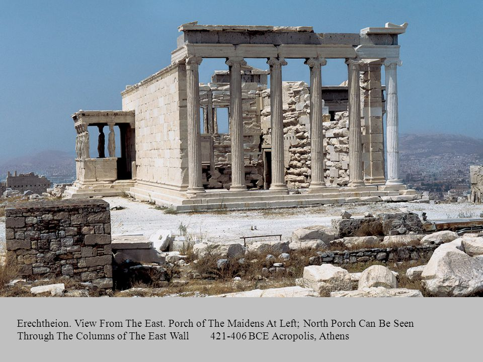 Erechtheion. View From The East. Porch of The Maidens At Left; North Porch Can Be Seen Through The Columns of The East Wall421-406 BCE Acropolis, Athe