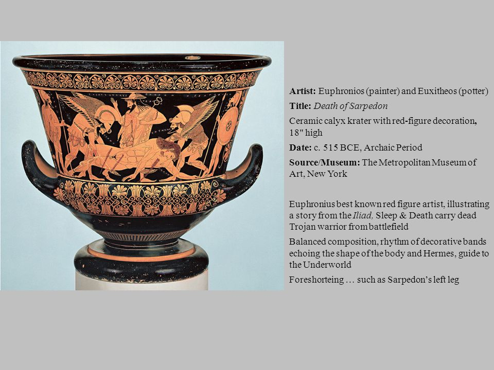 Artist: Euphronios (painter) and Euxitheos (potter) Title: Death of Sarpedon Ceramic calyx krater with red-figure decoration, 18 high Date: c.