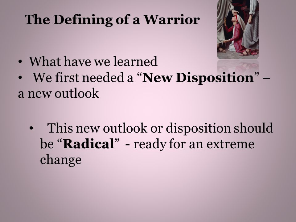 "What have we learned We first needed a ""New Disposition"" – a new outlook This new outlook or disposition should be ""Radical"" - ready for an extreme ch"