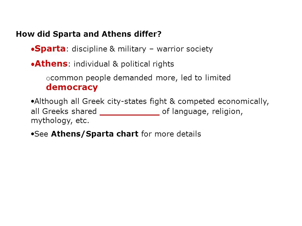 How did Sparta and Athens differ? Sparta : discipline & military – warrior society Athens : individual & political rights o common people demanded m
