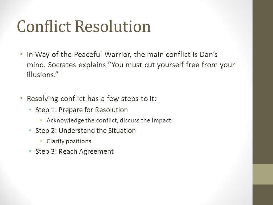 """Conflict Resolution In Way of the Peaceful Warrior, the main conflict is Dan's mind. Socrates explains """"You must cut yourself free from your illusions"""