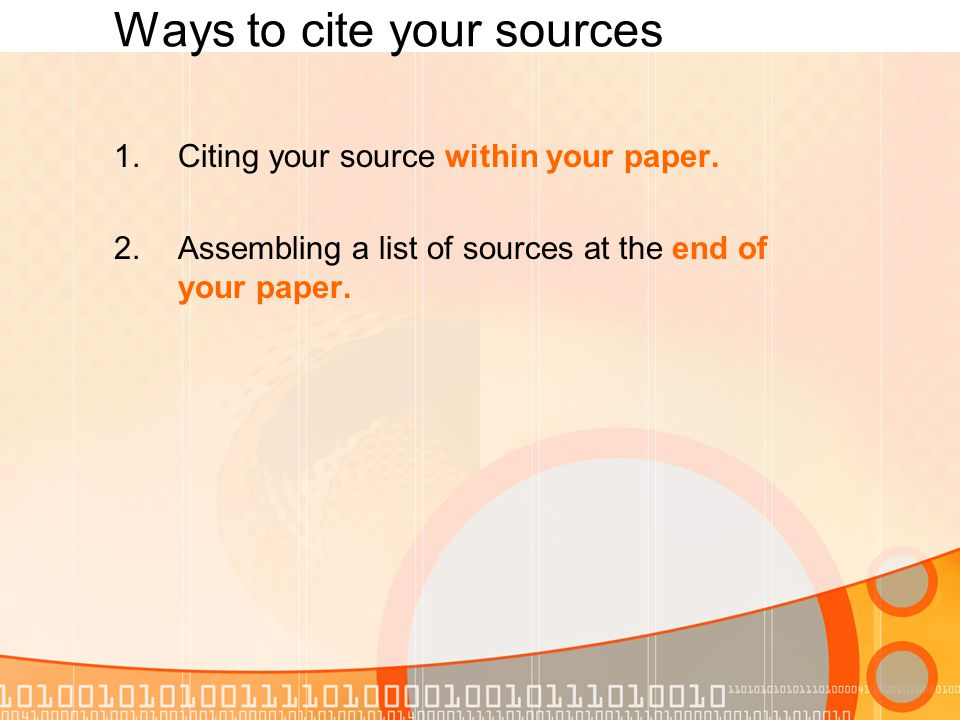 Ways to cite your sources 1.Citing your source within your paper.