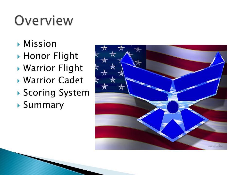  Mission  Honor Flight  Warrior Flight  Warrior Cadet  Scoring System  Summary
