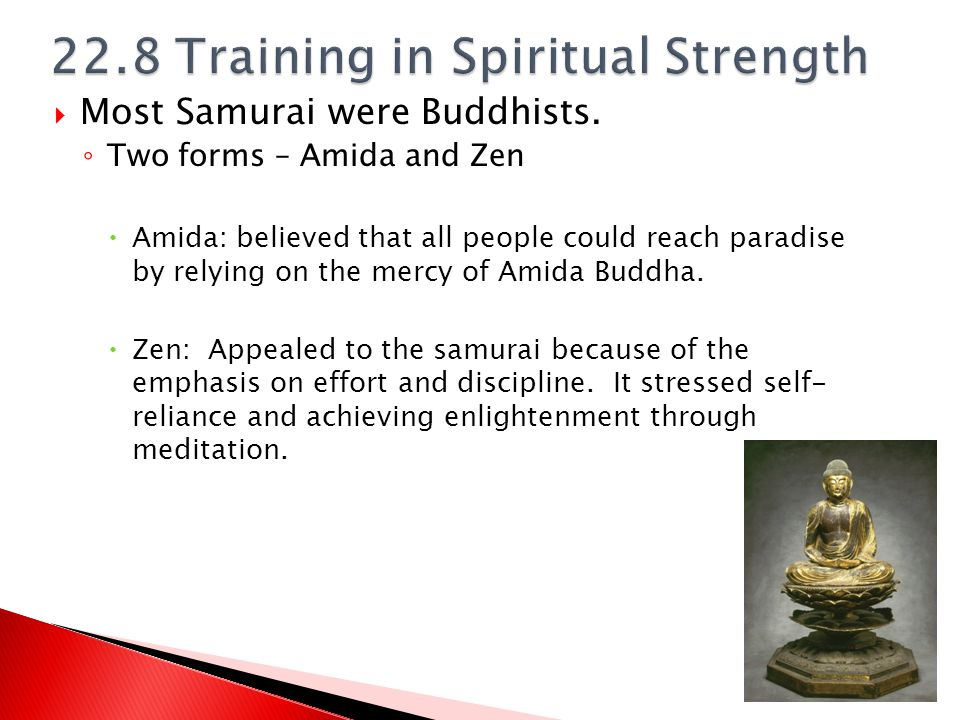  Most Samurai were Buddhists. ◦ Two forms – Amida and Zen  Amida: believed that all people could reach paradise by relying on the mercy of Amida Bud