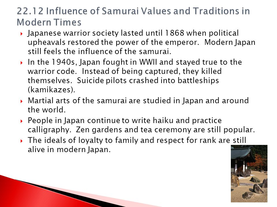  Japanese warrior society lasted until 1868 when political upheavals restored the power of the emperor. Modern Japan still feels the influence of the