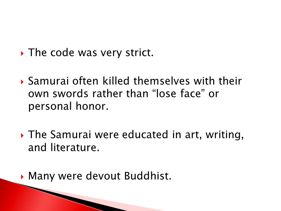 """ The code was very strict.  Samurai often killed themselves with their own swords rather than """"lose face"""" or personal honor.  The Samurai were educ"""