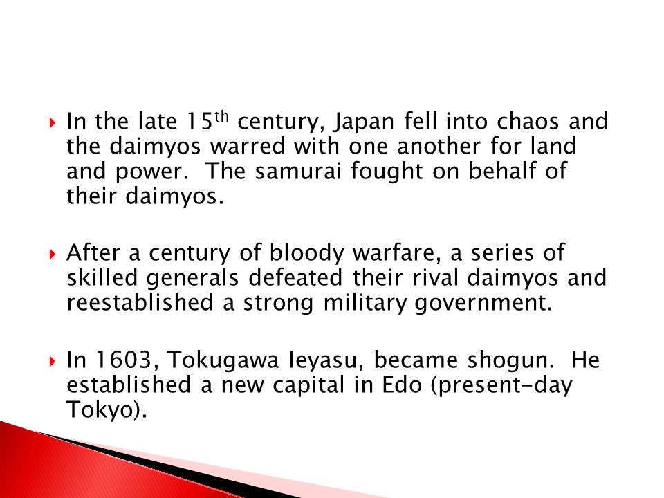  In the late 15 th century, Japan fell into chaos and the daimyos warred with one another for land and power. The samurai fought on behalf of their d
