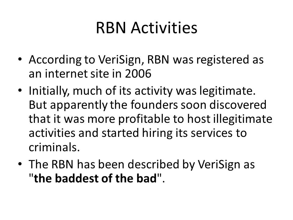 RBN Activities According to VeriSign, RBN was registered as an internet site in 2006 Initially, much of its activity was legitimate.