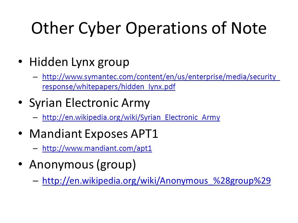 Other Cyber Operations of Note Hidden Lynx group – http://www.symantec.com/content/en/us/enterprise/media/security_ response/whitepapers/hidden_lynx.p