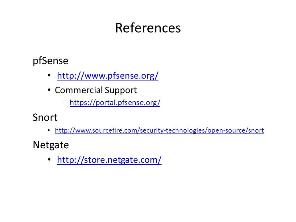 References pfSense http://www.pfsense.org/ Commercial Support – https://portal.pfsense.org/ https://portal.pfsense.org/ Snort http://www.sourcefire.com/security-technologies/open-source/snort Netgate http://store.netgate.com/