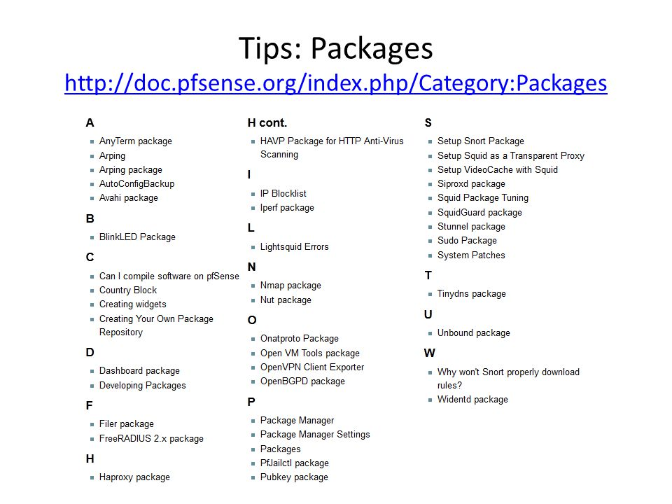 Tips: Packages http://doc.pfsense.org/index.php/Category:Packages http://doc.pfsense.org/index.php/Category:Packages